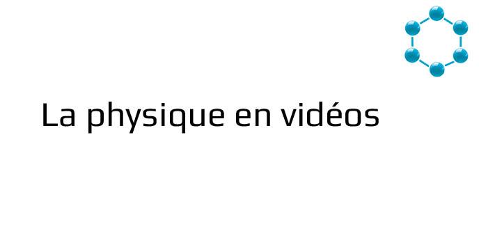 La physique en vidéos